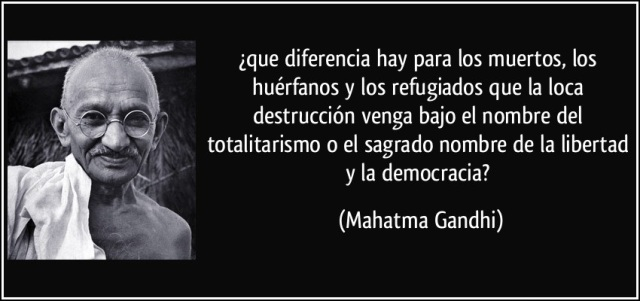 Gandhi-que-diferencia-hay-para-los-muertos-los-huerfanos-y-los-refugiados-que-la-loca-destruccion.jpg